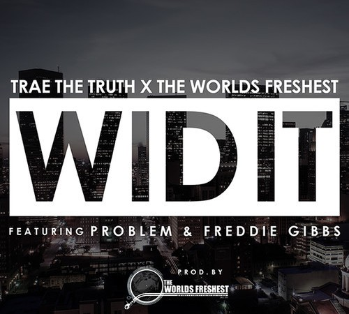 trae tha truth-worlds freshest-wid-it
